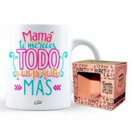 Taza Mama Te Mereces Todo