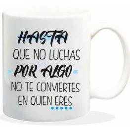 Taza Hasta Que No Luchas Por Algo No Te Conviertes En Quien Eres Ref Hl019